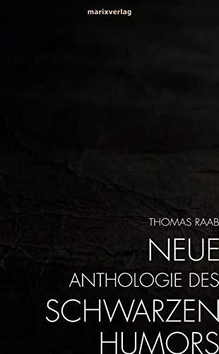 Neue Anthologie des Schwarze Humors. - Hg. Thomas Raab. Wiesbaden 2017.