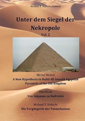 9783737514378: Unter dem Siegel der Nekropole 2: A New Hypothesis to Build All Smooth Egyptian Pyramids of the Old Kingdom / Von Satamun zu Nofretete / Die Vorgängerin des Tutanchamun