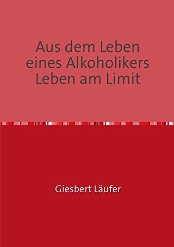 9783737516990: Aus dem Leben eines Alkoholikers Leben am Limit (German Edition)