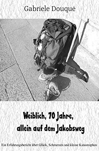 9783737523196: weiblich,70 Jahre, allein auf dem Jakobsweg