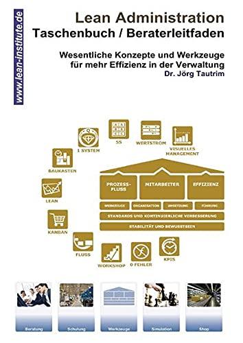 9783737524469: Lean Administration Taschenbuch Beraterleitfaden: Taschenbuch / Beraterleitfaden: Wesentliche Konzepte und Werkzeuge für mehr Effizienz in der Verwaltung