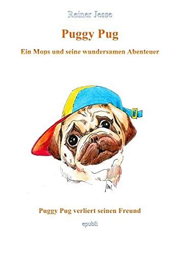 Puggy Pug verliert seinen Freund : Ein: Reiner Jesse