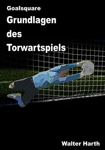 9783737571234: Goalsquare - Grundlagen des Torwartspiels (German Edition)