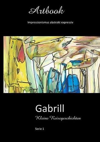 9783738603422: Gabrill - Kleine Reisegeschichten: Art Book Impressionismus Abstrakt Expressiv