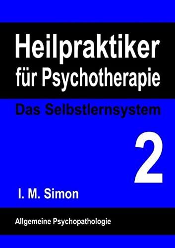 Heilpraktiker für Psychotherapie. Das Selbstlernsystem Band 2: Allgemeine Psychopathologie: ...