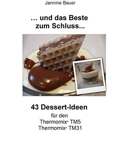 9783738604931: ... und das Beste zum Schluss...: 43 Dessert-Ideen für den Thermomix TM5 und TM31