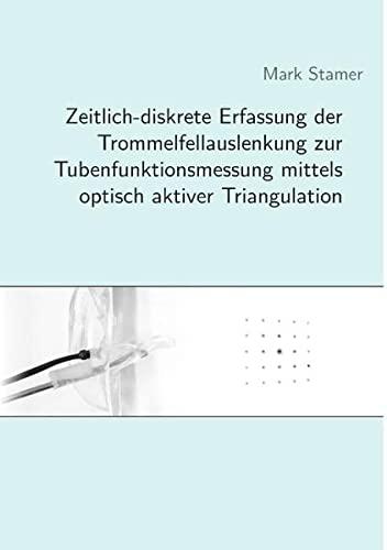 9783738605525: Zeitlich-diskrete Erfassung der Trommelfellauslenkung zur Tubenfunktionsmessung mittels optisch aktiver Triangulation