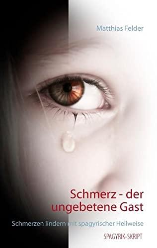9783738607802: Schmerz - der ungebetene Gast: Schmerzen lindern mit spagyrischer Heilweise