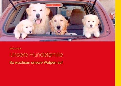 9783738609349: Unsere Hundefamilie: So wuchsen unsere Welpen auf