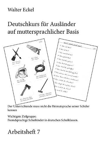 Deutschkurs für Ausländer auf muttersprachlicher Basis - Arbeitsheft 7: Walter Eckel