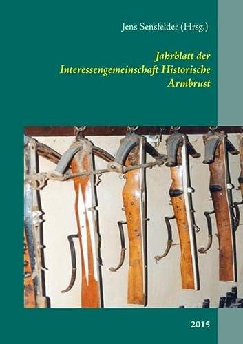9783738613346: Jahrblatt der Interessengemeinschaft Historische Armbrust: 2015