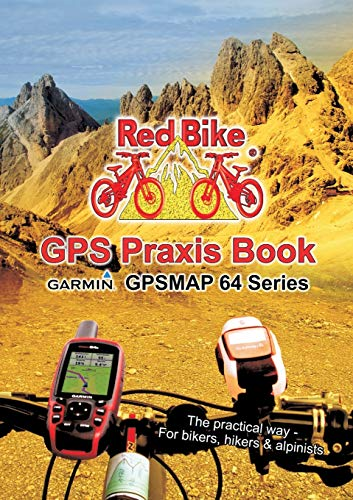 9783738614947: GPS Praxis Book Garmin GPSMAP64 Series: The practical way - For bikers, hikers & alpinists