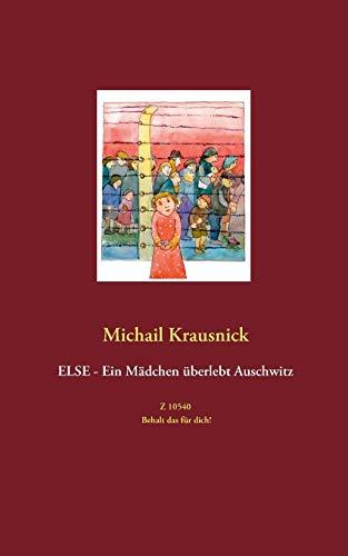 Else - Ein Mädchen überlebt Auschwitz: Z 10540 - Behalt das für dich!: Michail ...