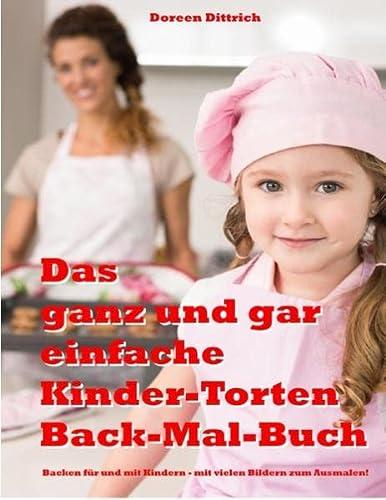 9783738620115: Das ganz und gar einfache Kinder-Torten Back-Mal-Buch: Backen für und mit Kindern. Mit vielen Bildern zum Ausmalen
