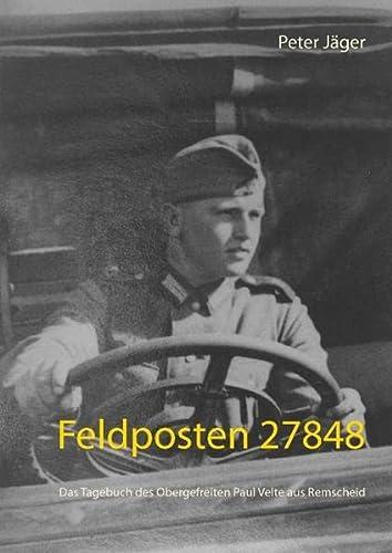 9783738624106: Feldposten 27848: Das Tagebuch des Obergefreiten Paul Velte aus Remscheid