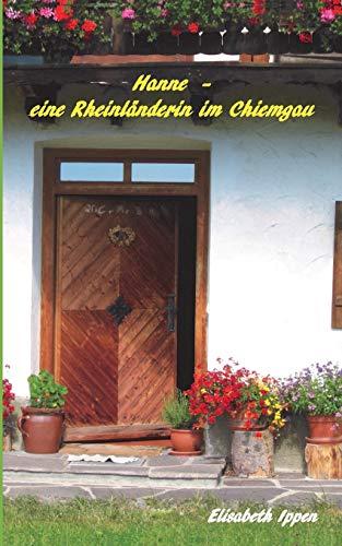 Hanne - eine Rheinländerin im Chiemgau: Elisabeth Ippen