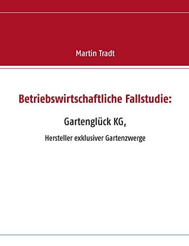 9783738628258: Betriebswirtschaftliche Fallstudie: Gartenglück KG,
