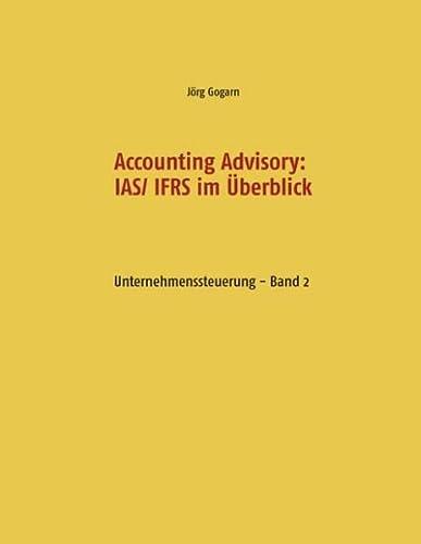 9783738629477: Accounting Advisory: IAS/ IFRS im Überblick: Unternehmenssteuerung - Band 2