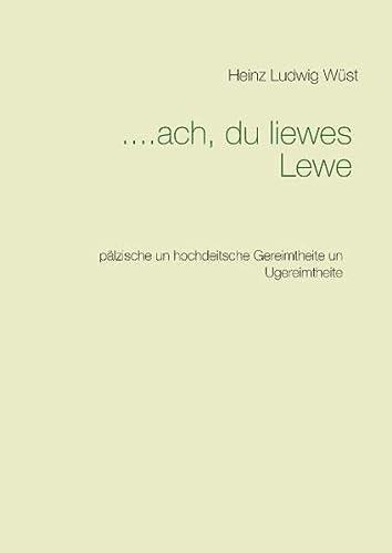 9783738631425: ....ach, du liewes Lewe: p�lzische un hochdeitsche Gereimtheite un Ugereimtheite