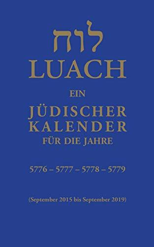 Luach - Ein jüdischer Kalender für die Jahre 5776, 5777, 5778, 5779