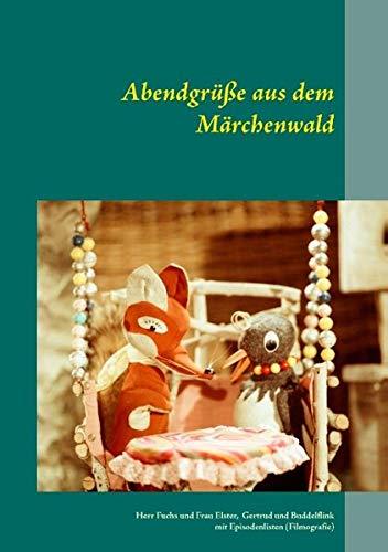 9783738642797: Abendgrüße aus dem Märchenwald: Herr Fuchs und Frau Elster, Maus Gertrud und Maulwurf Buddelflink, mit Episodenlisten (Filmografie)