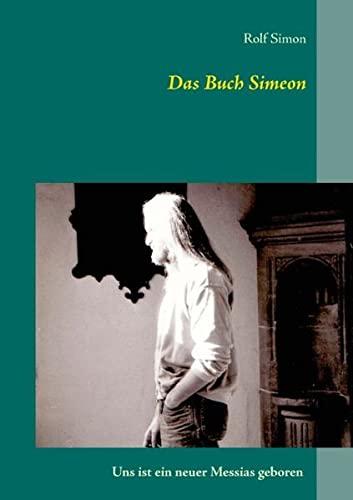 9783738644357: Das Buch Simeon: Uns ist ein neuer Messias geboren