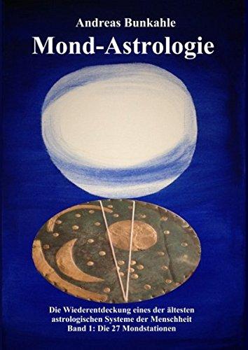 9783738645200: Mond-Astrologie: Band 1: Die Wiederentdeckung eines der �ltesten, astrologischen Systeme der Menschheit Die 27 Nakshatras und Mondstationen