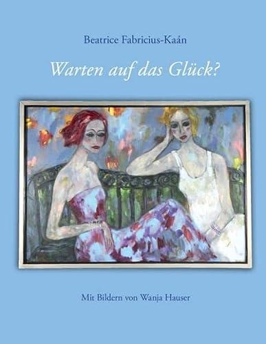 9783738646863: Warten auf das Glück?: Mit Bildern von Wanja Hauser