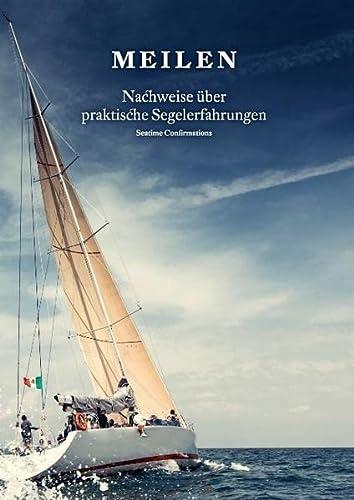 9783738648799: Meilen: Meilen - Nachweise über praktische Segelerfahrungen; Seatime Confirmations; Meilenbuch für den Sportküstenschifferschein, Sportseeschifferschein; Sporthochseeschifferschein und Yachtmaster