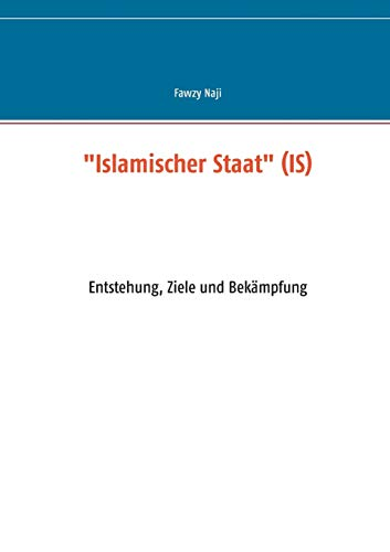 """Islamischer Staat"" (IS): Entstehung, Ziele und Bekämpfung: Fawzy Naji"