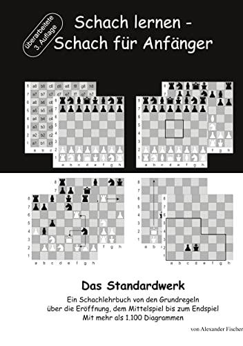 9783738653908: Schach lernen - Schach für Anfänger - Das Standardwerk: Ein Schachlehrbuch von den Grundregeln über die Eröffnung, dem Mittelspiel bis zum Endspiel Mit mehr als 1.000 Diagrammen