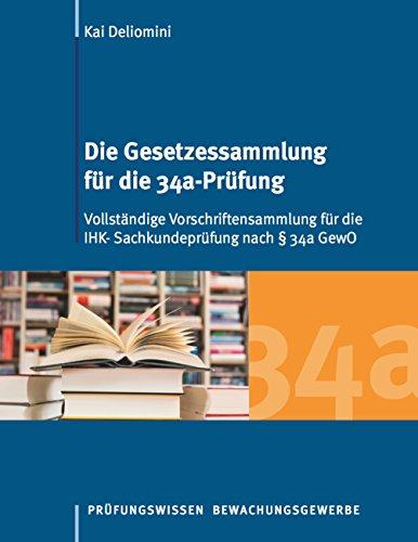 9783738654622: Die Gesetzessammlung für die 34a-Prüfung: Vollständige Vorschriftensammlung für die IHK- Sachkundeprüfung nach § 34a GewO