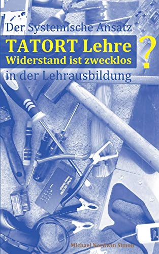 9783738658002: Tatort Lehre - Widerstand ist zwecklos