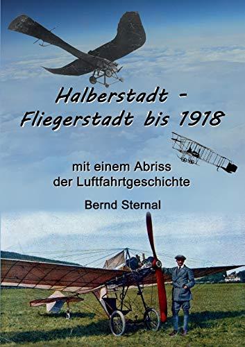 Halberstadt - Fliegerstadt bis 1918 (German Edition): Bernd Sternal