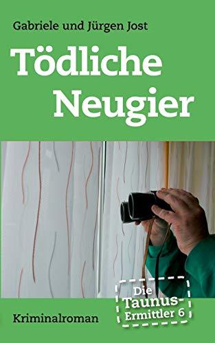 Die Taunus-Ermittler Band 6 - Tödliche Neugier: Jürgen Jost; Gabriele