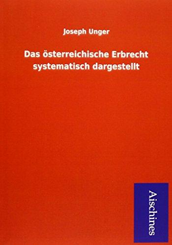 Das österreichische Erbrecht systematisch dargestellt: Joseph Unger