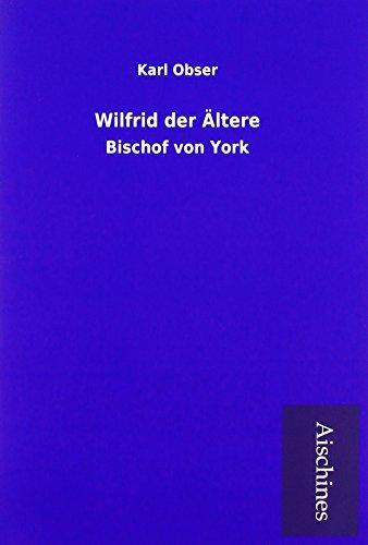 9783738741377: Wilfrid der Ältere: Bischof von York