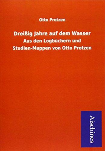 9783738748499: Dreißig Jahre auf dem Wasser: Aus den Logbüchern und Studien-Mappen von Otto Protzen