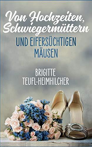 9783739200965: Von Hochzeiten, Schwiegermüttern und eifersüchtigen Mäusen (German Edition)