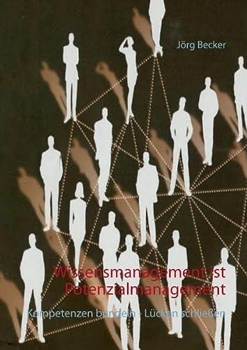 9783739202396: Wissensmanagement ist Potenzialmanagement: Kompetenzen bündeln - Lücken schließen