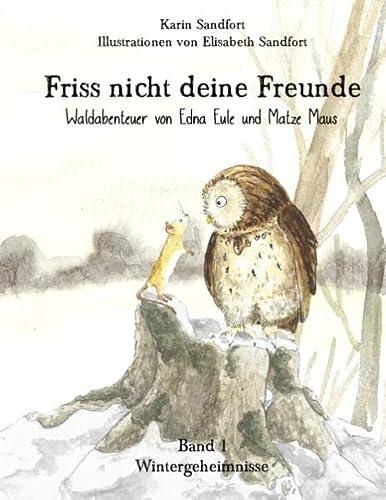 Friss nicht deine Freunde - Wintergeheimnisse: Waldabenteuer von Edna Eule und Matze Maus: ...