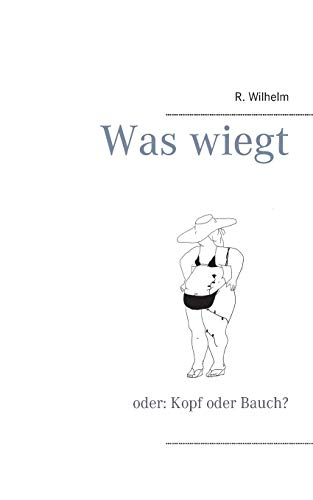Was wiegt: oder: Kopf oder Bauch? (German: Wilhelm, R