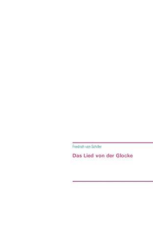 Das Lied von der Glocke: Schiller, Friedrich Von