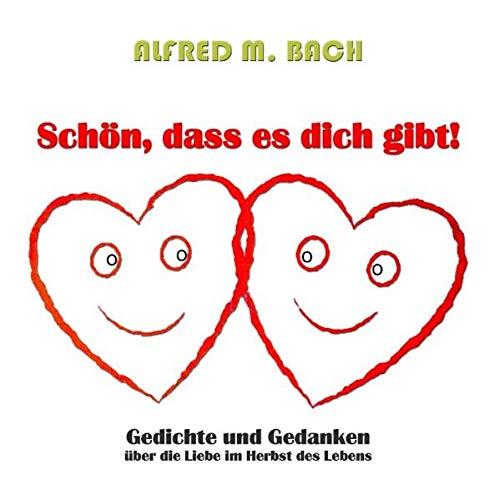 Schön, dass es dich gibt!: Gedichte und: Alfred M. Bach