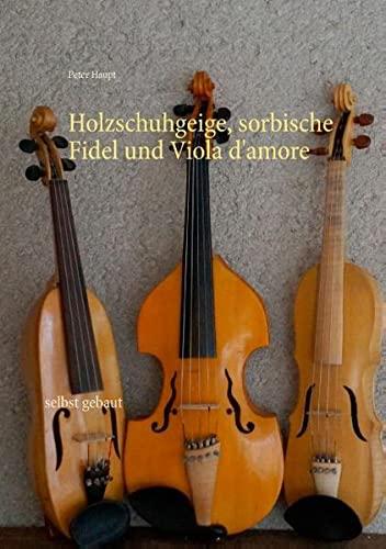 9783739217727: Holzschuhgeige, sorbische Fidel und Viola d'amore: selbst gebaut