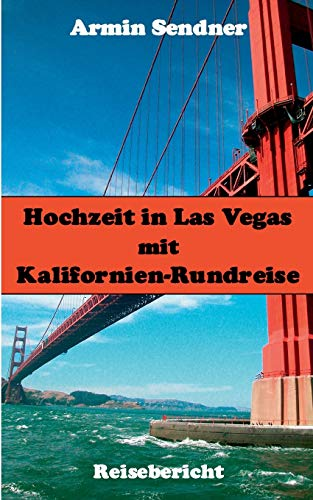 9783739223001: Hochzeit in Las Vegas mit Kalifornien-Rundreise: Reisebericht