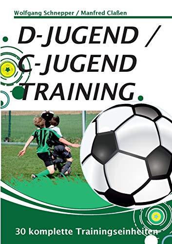 D-Jugend / C-Jugendtraining: 30 komplette Trainingseinheiten: Manfred Claßen; Wolfgang ...