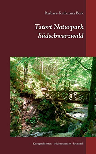 Tatort Naturpark Südschwarzwald: Kurzgeschichten - wildromantisch - kriminell: ...