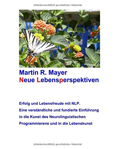 9783739229980: Neue Lebensperspektiven: Erfolg und Lebensfreude mit NLP. Eine verständliche und fundierte Einführung in die Kunst des Neurolinguistischen Programmierens und in die Lebenskunst