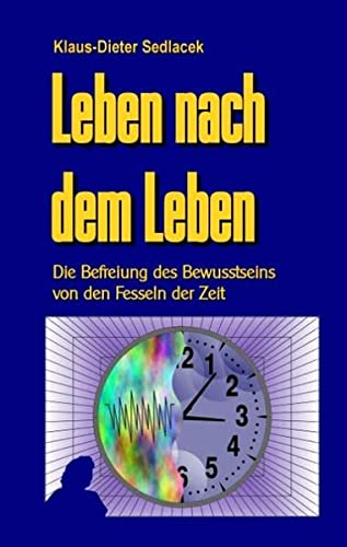 9783739240138: Leben nach dem Leben: Die Befreiung des Bewusstseins von den Fesseln der Zeit